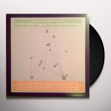 Stick In The Wheel Present FROM HERE: ENGLISH FOLK FIELD RECORDINGS Vinyl Record