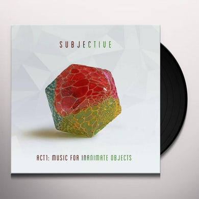Subjective ACT ONE: MUSIC FOR INANIMATE OBJECTS Vinyl Record