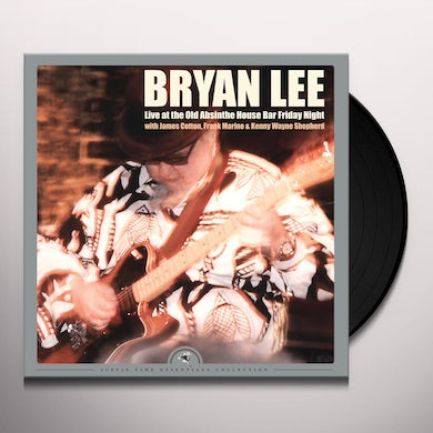 Bryan Lee LIVE AT THE OLD ABSINTHE HOUSE BAR: FRIDAY NIGHT Vinyl Record