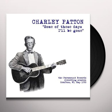 Some Of These Days I'll Be Gone: The Paramount Recording Session Grafton, WI May 1930 Vinyl Record