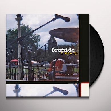 Bromide I WOKE UP Vinyl Record