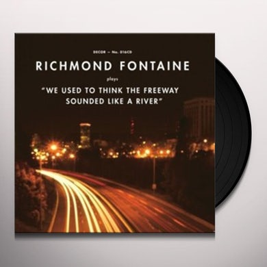 Richmond Fontaine WE USED TO THINK THE FREEWAY SOUNDED LIKE A RIVER Vinyl Record