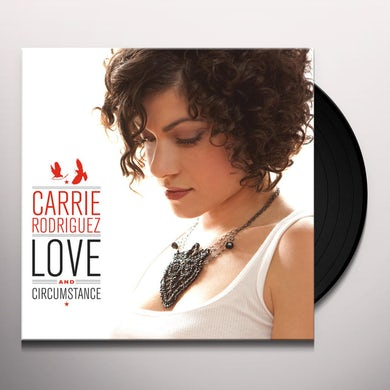 Carrie Rodriguez LOVE & CIRCUMSTANCE Vinyl Record
