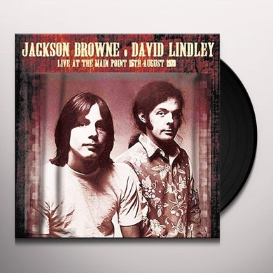 Jackson Browne & David Lindley LIVE AT THE MAIN POINT 15TH AUGUST 1973 Vinyl Record
