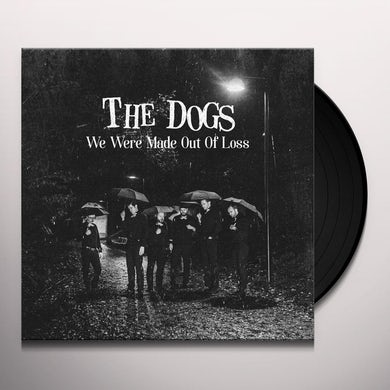 Dogs WE WERE MADE OUT OF LOSS Vinyl Record