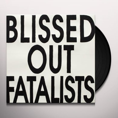Blissed Out Fatalists Vinyl Record