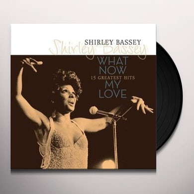 Shirley Bassey WHAT NOW MY LOVE: 15 GREATEST HITS Vinyl Record