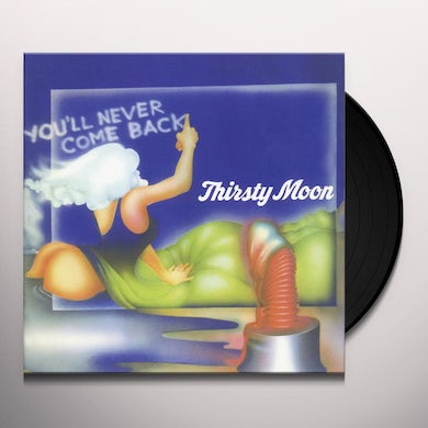 Thirsty Moon YOU'LL NEVER COME BACK Vinyl Record