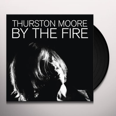 Thurston Moore BY THE FIRE Vinyl Record