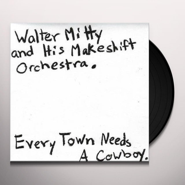 Walter Mitty and his Makeshift Orchestra EVERY TOWN NEEDS A COWBOY Vinyl Record