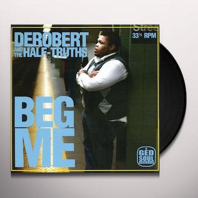 DeRobert & The Half-Truths BEG ME Vinyl Record
