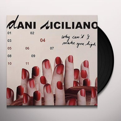 Dani Siciliano WHY CAN'T I (MAKE YOU HIGH) Vinyl Record