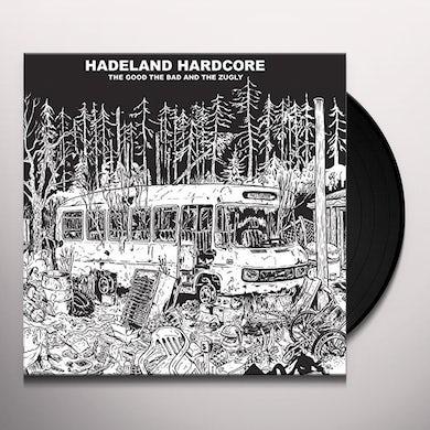 Good The Bad & The Zugly HADELAND HARDCORE Vinyl Record