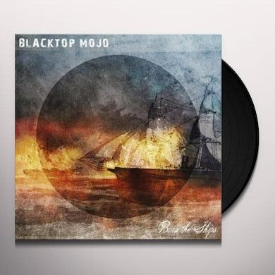 Blacktop Mojo BURN THE SHIPS Vinyl Record
