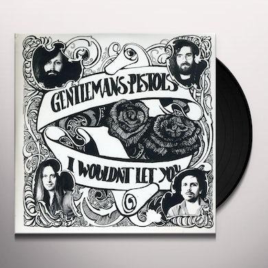 GENTLEMANS PISTOLS I WOULDN'T LET YOU Vinyl Record
