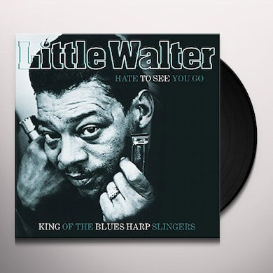 Little Walter HATE TO SEE YOU GO: KING OF BLUES HARP SLINGERS Vinyl Record