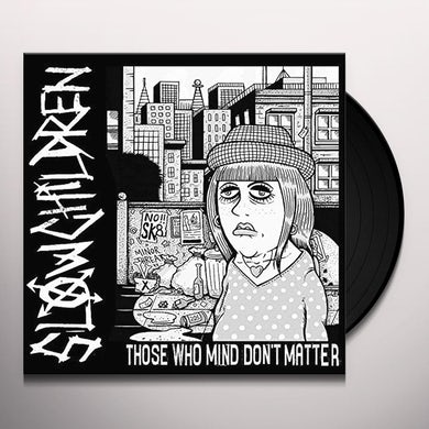 Slow Children THOSE WHO MIND DON'T MATTER Vinyl Record