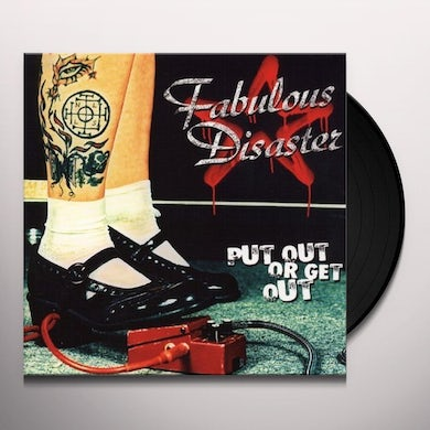 Fabulous Disaster PUT OUT OR GET OUT Vinyl Record