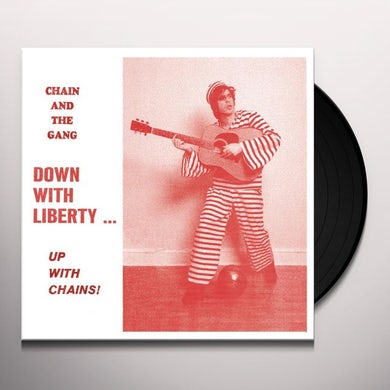 Chain & The Gang DOWN WITH LIBERTY: UP WITH CHAINS Vinyl Record