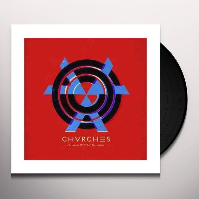 Chvrches BONES OF WHAT YOU BELIEVE Vinyl Record