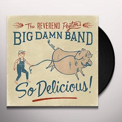 Reverend Peyton'S Big Damn Band SO DELICIOUS Vinyl Record