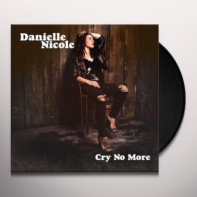 Danielle Nicole CRY NO MORE Vinyl Record