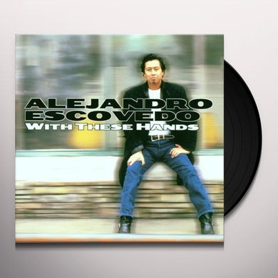 Alejandro Escovedo With These Hands (IE) Vinyl Record