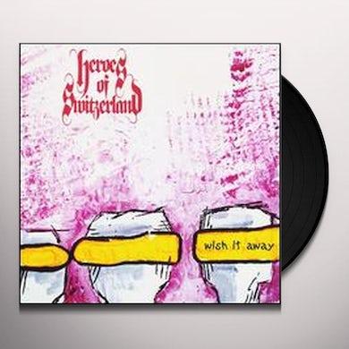 Heroes Of Switzerland WISH IT AWAY (7 IN.) Vinyl Record