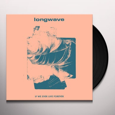 Longwave IF WE EVER LIVE FOREVER Vinyl Record