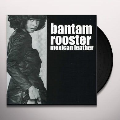 Bantam Rooster MEXICAN LEATHER Vinyl Record