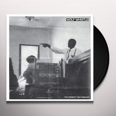 Wolf Whistle PRESENT DISTURBANCE Vinyl Record