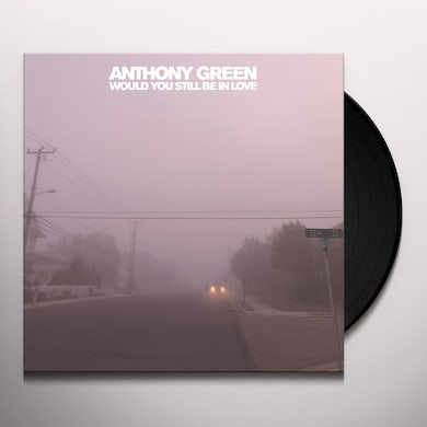 Anthony Green WOULD YOU STILL BE IN LOVE Vinyl Record
