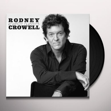 Rodney Crowell ACOUSTIC CLASSICS Vinyl Record