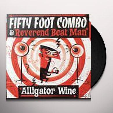 Fifty Foot Combo & Reverend Beat Man ALLIGATOR WINE Vinyl Record