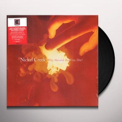 Nickel Creek Why Should The Fire Die? (2 LP) Vinyl Record