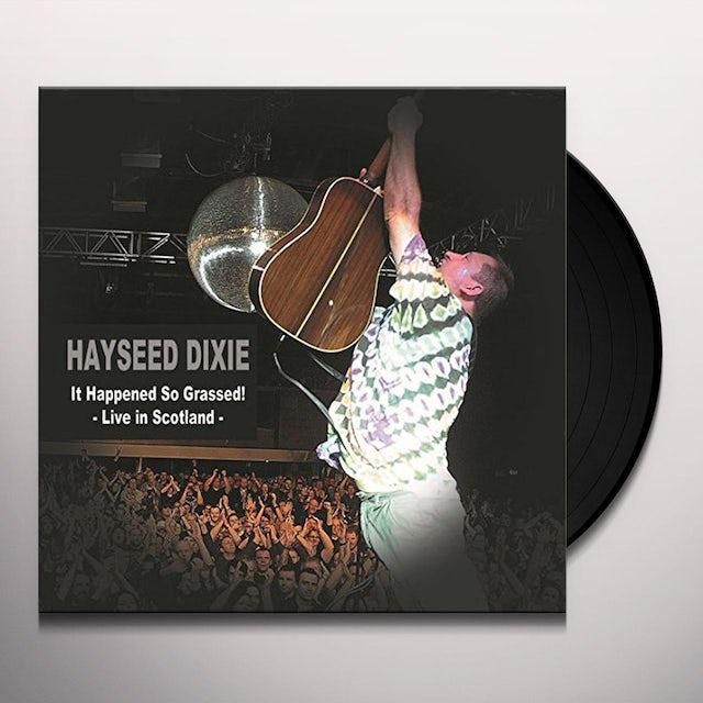 Hayseed Dixie IT HAPPENED SO GRASSED: LIVE IN SCOTLAND Vinyl Record
