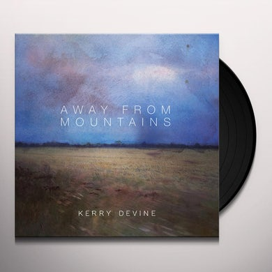 Kerry Devine AWAY FROM MOUNTAINS Vinyl Record