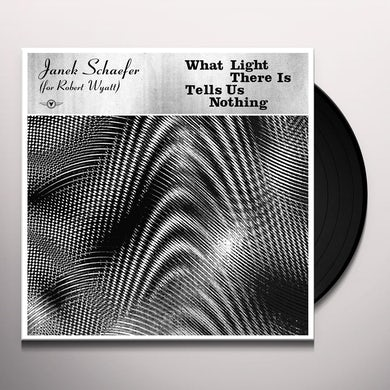 Janek Schaefer WHAT LIGHT THERE IS TELLS US NOTHING Vinyl Record