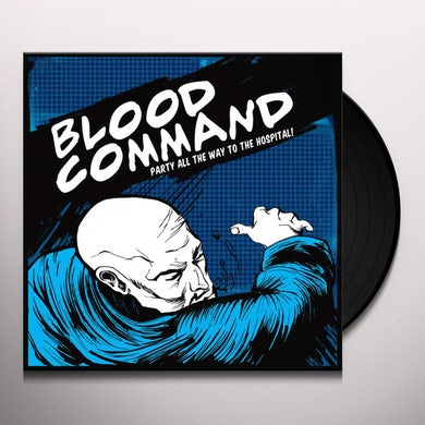 Blood Command PARTY ALL THE WAY TO THE HOSPITAL Vinyl Record