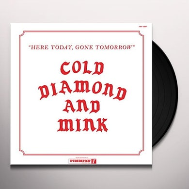 Cold Diamond & Mink HERE TODAY GONE TOMORROW Vinyl Record