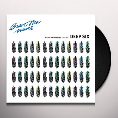 Deep Six BRAVE NEW WAVES SESSION Vinyl Record