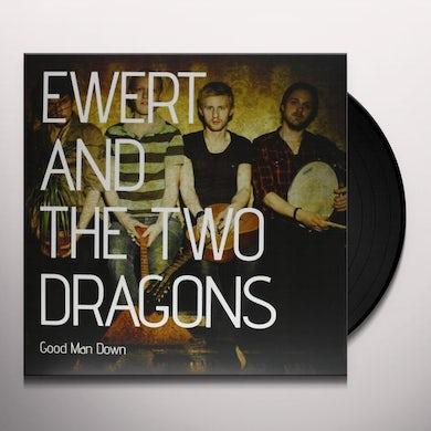 Ewert & The Two Dragons GOOD MAN DOWN Vinyl Record