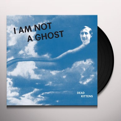Dead Kittens I AM NOT A GHOST Vinyl Record
