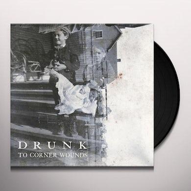Drunk TO CORNER WOUNDS Vinyl Record