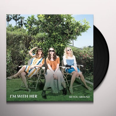 I'm With Her SEE YOU AROUND Vinyl Record