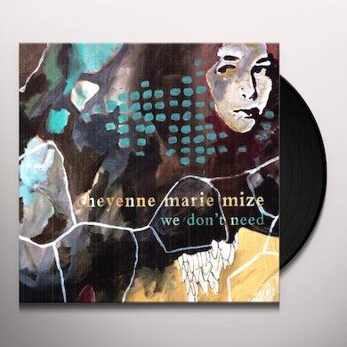 Cheyenne Marie Mize WE DON'T NEED Vinyl Record