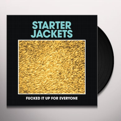 Starter Jackets FUCKED IT UP FOR EVERYONE Vinyl Record