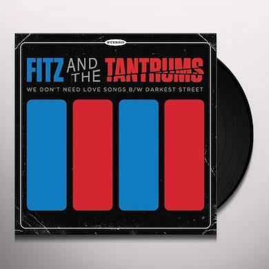 Fitz & Tantrums WE DON'T NEED LOVE SONGS B/W DARKEST STREET Vinyl Record