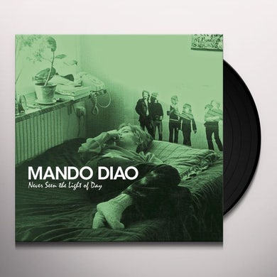 Mando Diao NEVER SEEN THE LIGHT OF DAY Vinyl Record