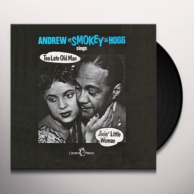 Andrew 'Smokey' Hogg TOO LATE OLD MAN Vinyl Record